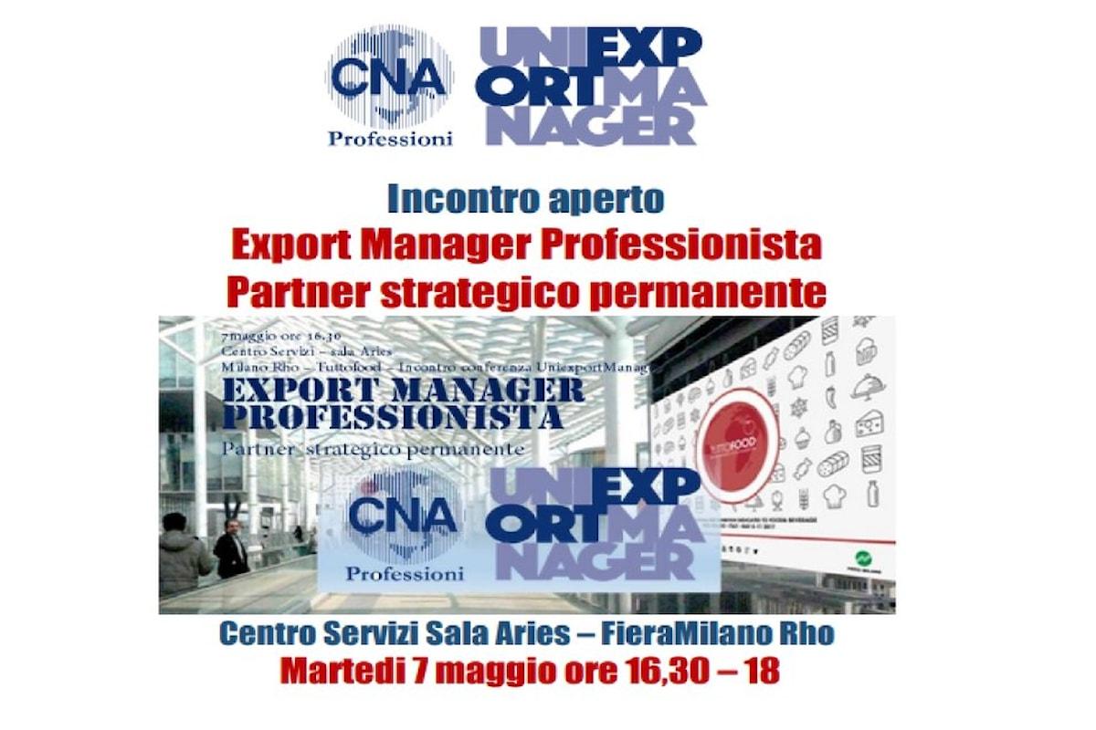 Tuttofood, 7 maggio 2019: incontro aperto UNIEXPORTMANAGER - CNA - Comune di Milano su Export Manager il Partner strategico permanente