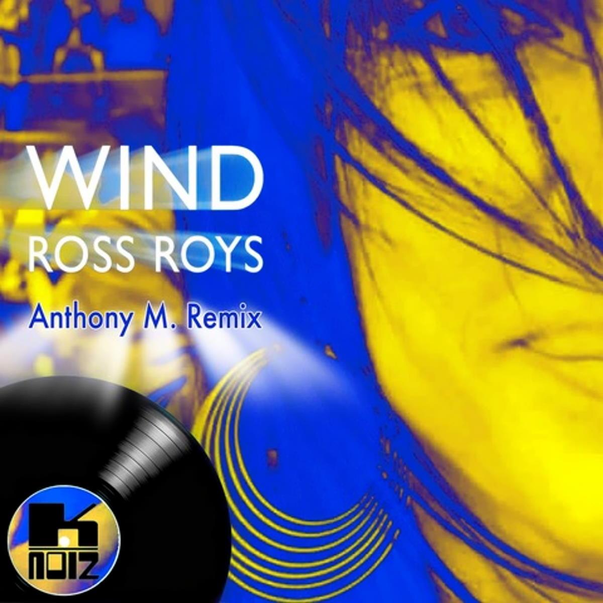 Ross Roys, Wind, tocca al remix di Anthony M.