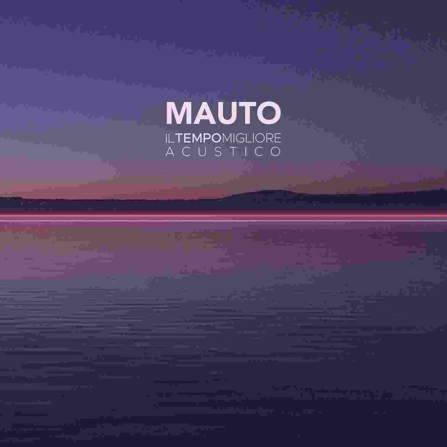 """MAUTO, """"Il tempo migliore - Acustico"""" è il secondo capitolo del concept album anticipato da una studio version"""