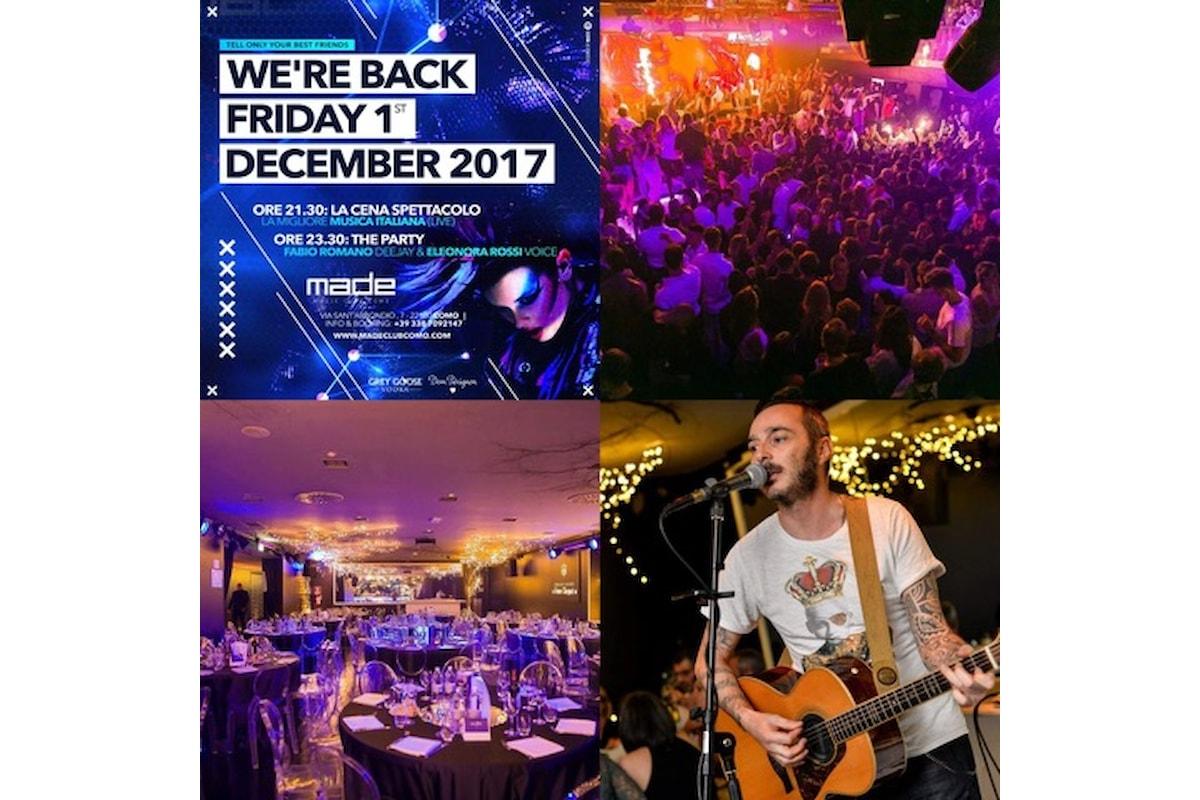 1 dicembre, We're Back: Cena Spettacolo & Party @ Made Club Como. Live Matteo Lotti, dj set Fabio Romano, Voice Eleonora Rossi
