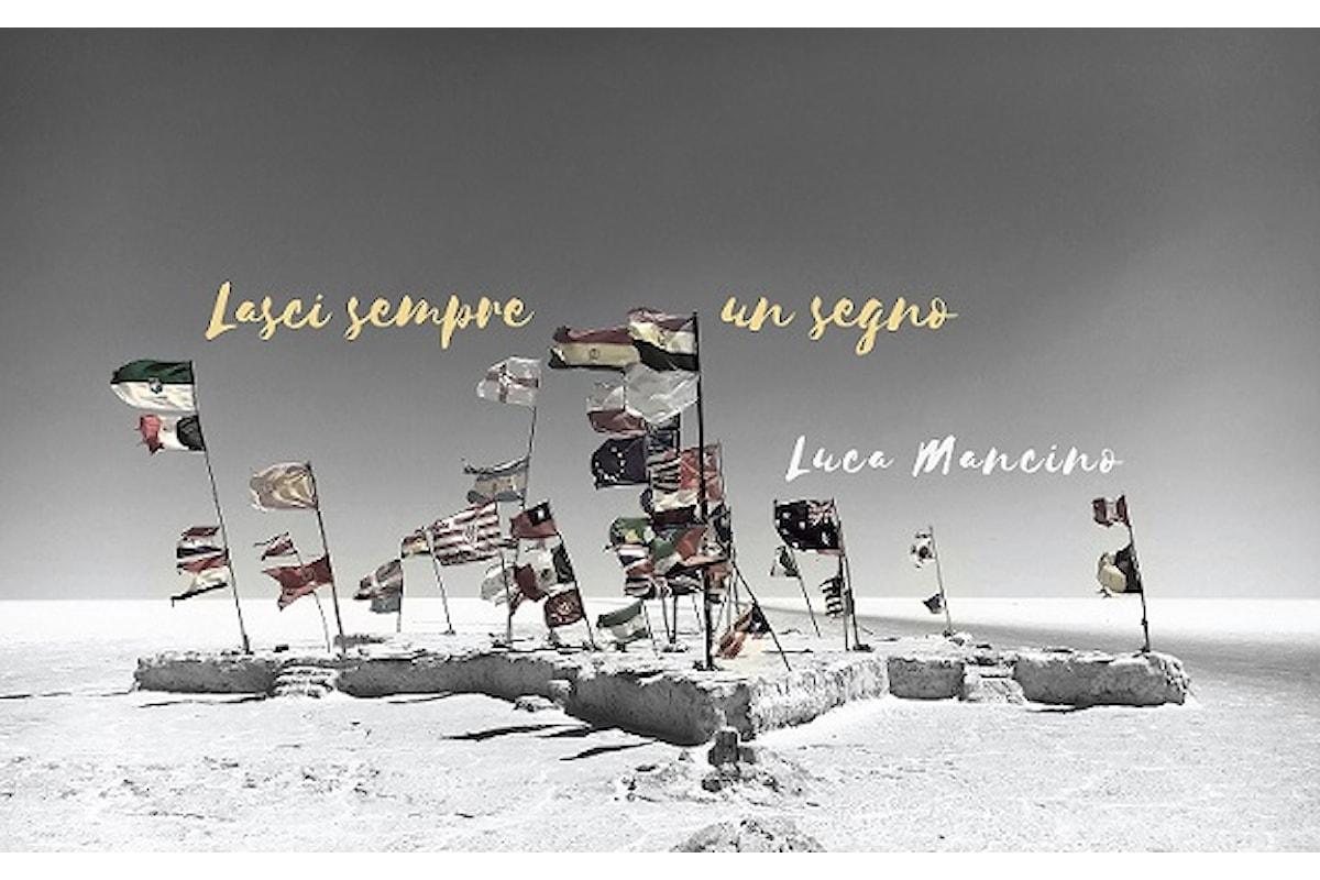 """""""Lasci sempre un segno"""" nuovo singolo di Luca Mancino"""